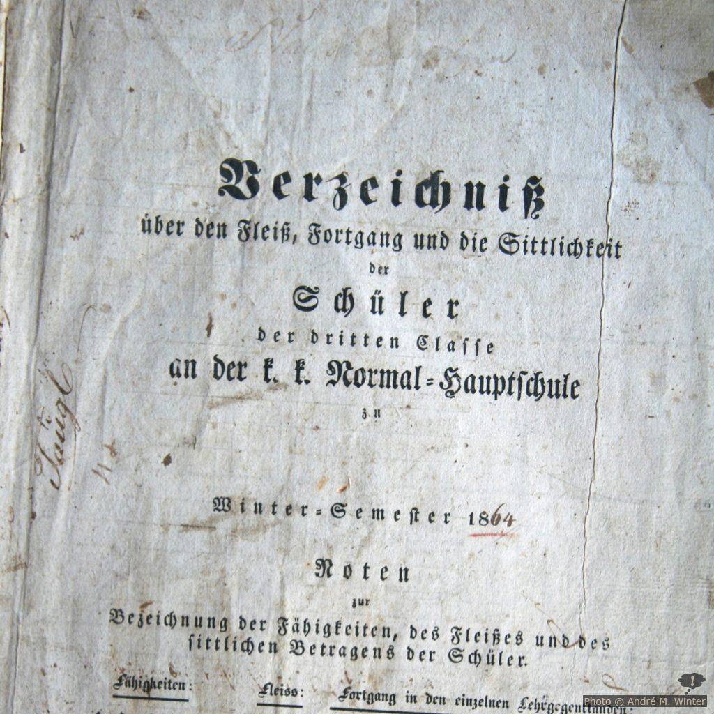 «Verzeichnis über den Fleiß, Fortgang und Sittlichkeit der Schüler der dritten Classe an der k&k Normal-Hauptschule, Wintersemester 1864».